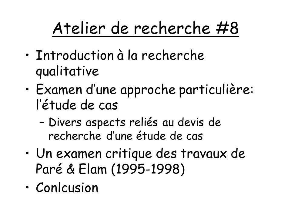 Atelier de recherche #8 Introduction à la recherche qualitative Examen dune approche particulière: létude de cas –Divers aspects reliés au devis de re