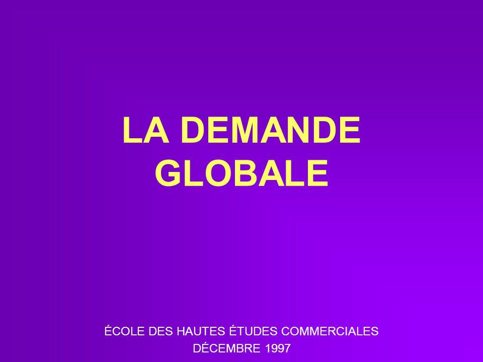 LA DEMANDE GLOBALE ÉCOLE DES HAUTES ÉTUDES COMMERCIALES DÉCEMBRE 1997