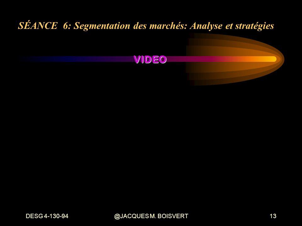 DESG 4-130-94@JACQUES M. BOISVERT13 VIDEO SÉANCE 6: Segmentation des marchés: Analyse et stratégies