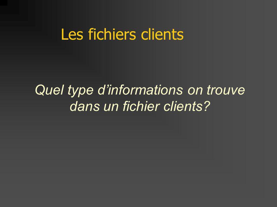 Quel type dinformations on trouve dans un fichier clients? Les fichiers clients
