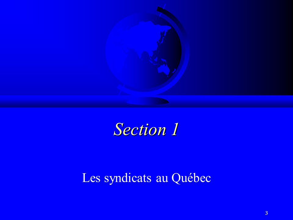 2 Plan F Section 1 F Section 1: Les syndicats au Québec F Section 2 F Section 2: Lévolution depuis 30 ans F Section 3 F Section 3: Larrivée d un syndicat F Section 4 F Section 4: Le nouveau contexte des relations du travail