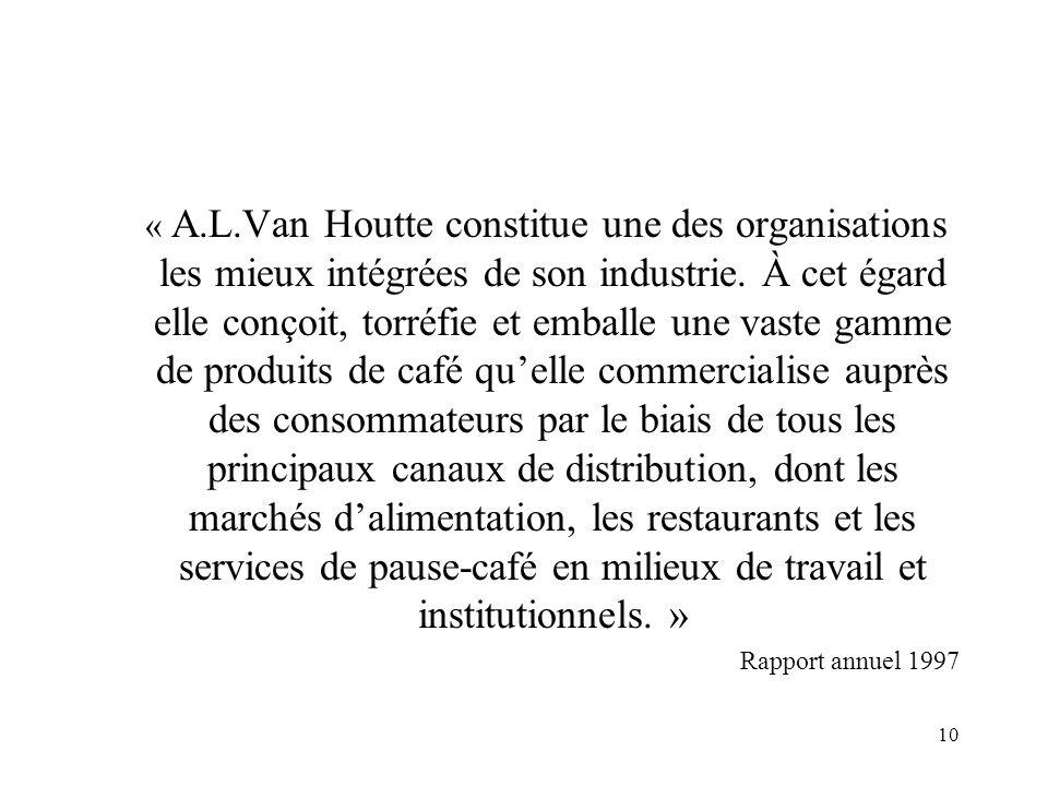 10 « A.L.Van Houtte constitue une des organisations les mieux intégrées de son industrie. À cet égard elle conçoit, torréfie et emballe une vaste gamm