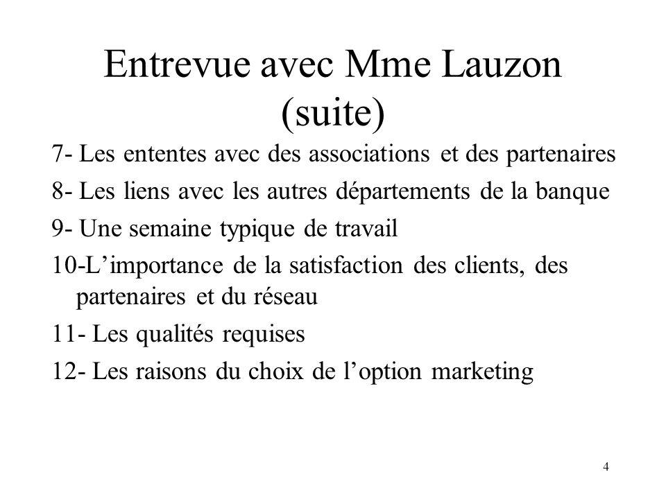 4 Entrevue avec Mme Lauzon (suite) 7- Les ententes avec des associations et des partenaires 8- Les liens avec les autres départements de la banque 9-