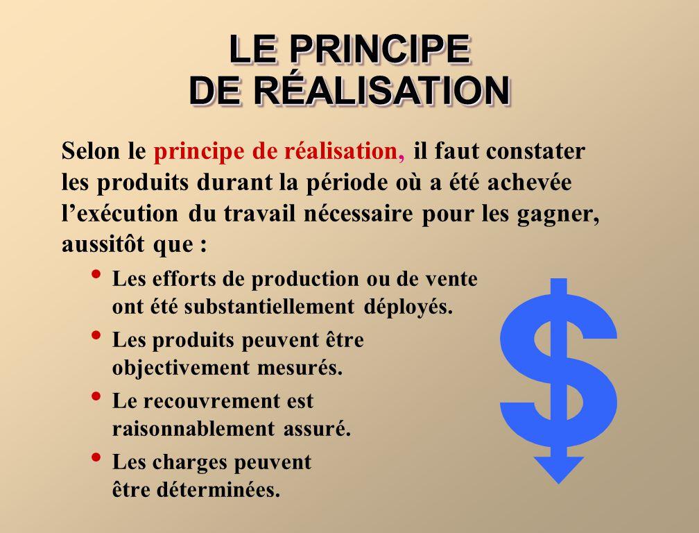 Selon le principe de réalisation, il faut constater les produits durant la période où a été achevée lexécution du travail nécessaire pour les gagner,