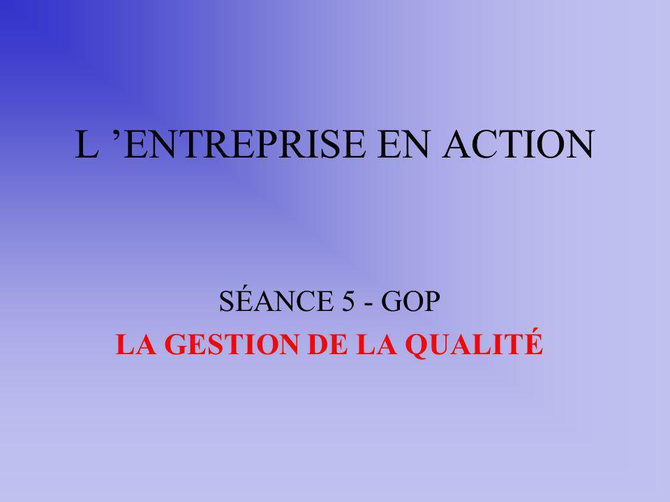 L ENTREPRISE EN ACTION SÉANCE 5 - GOP LA GESTION DE LA QUALITÉ