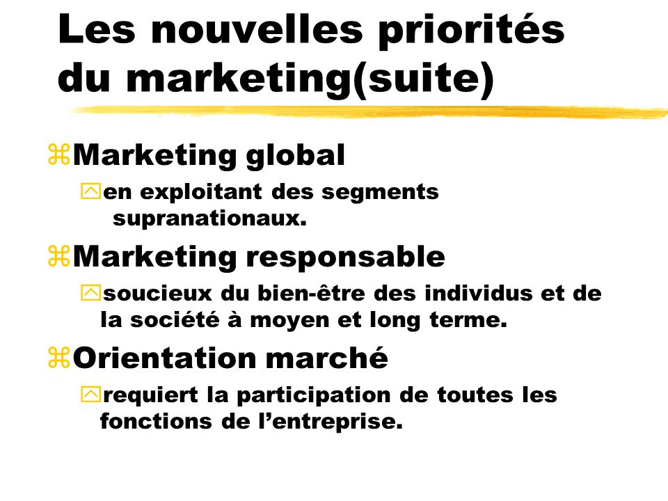 Les nouvelles priorités du marketing(suite) zMarketing global yen exploitant des segments supranationaux.
