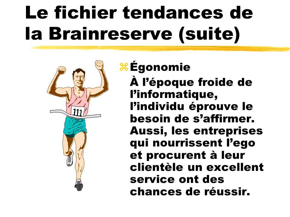 Le fichier tendances de la Brainreserve (suite) zÉgonomie À lépoque froide de linformatique, lindividu éprouve le besoin de saffirmer.