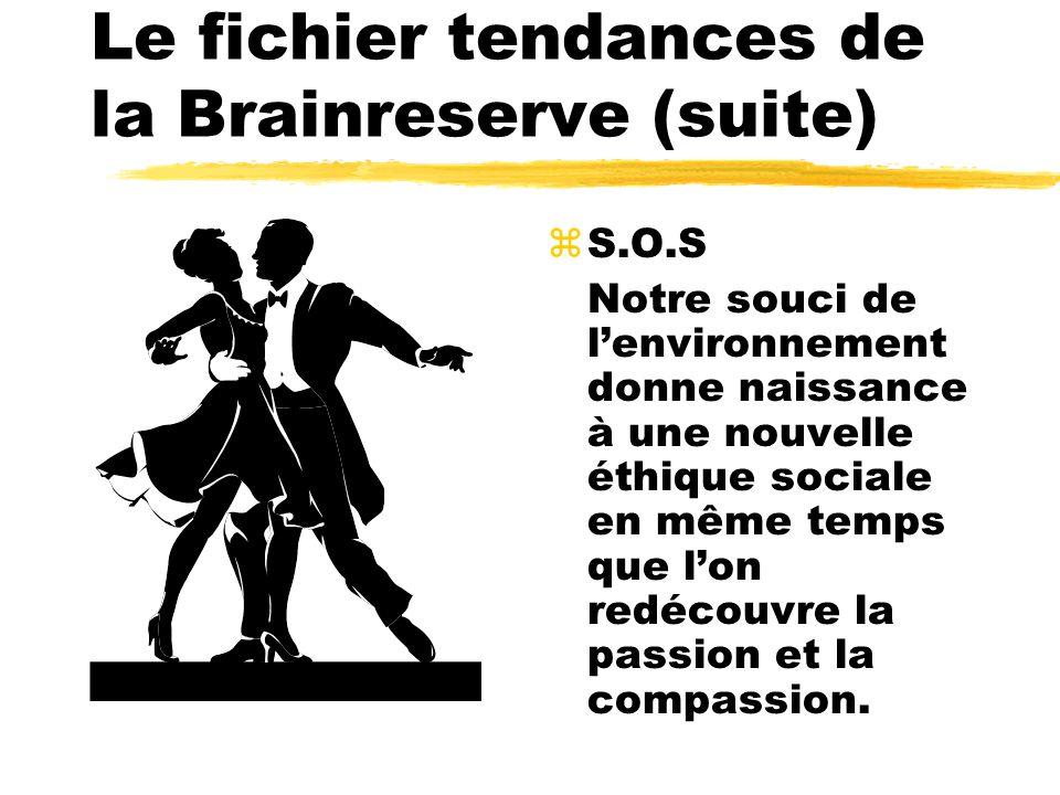 Le fichier tendances de la Brainreserve (suite) zS.O.S Notre souci de lenvironnement donne naissance à une nouvelle éthique sociale en même temps que lon redécouvre la passion et la compassion.