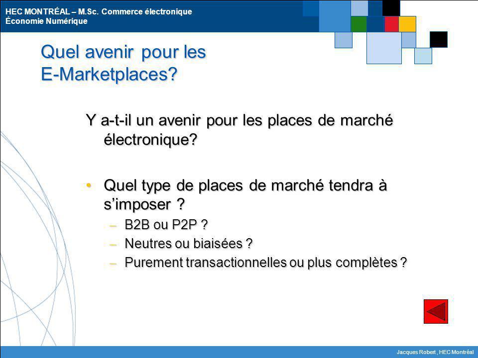 HEC MONTRÉAL – M.Sc. Commerce électronique Économie Numérique Jacques Robert, HEC Montréal Quel avenir pour les E-Marketplaces? Y a-t-il un avenir pou