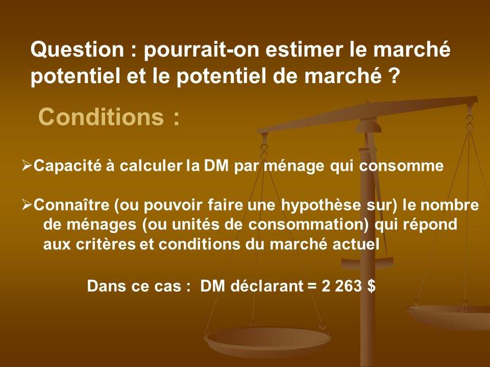Question : pourrait-on estimer le marché potentiel et le potentiel de marché .
