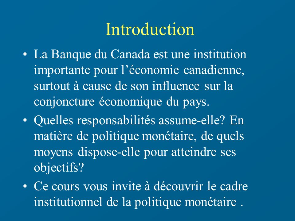 Introduction La Banque du Canada est une institution importante pour léconomie canadienne, surtout à cause de son influence sur la conjoncture économi