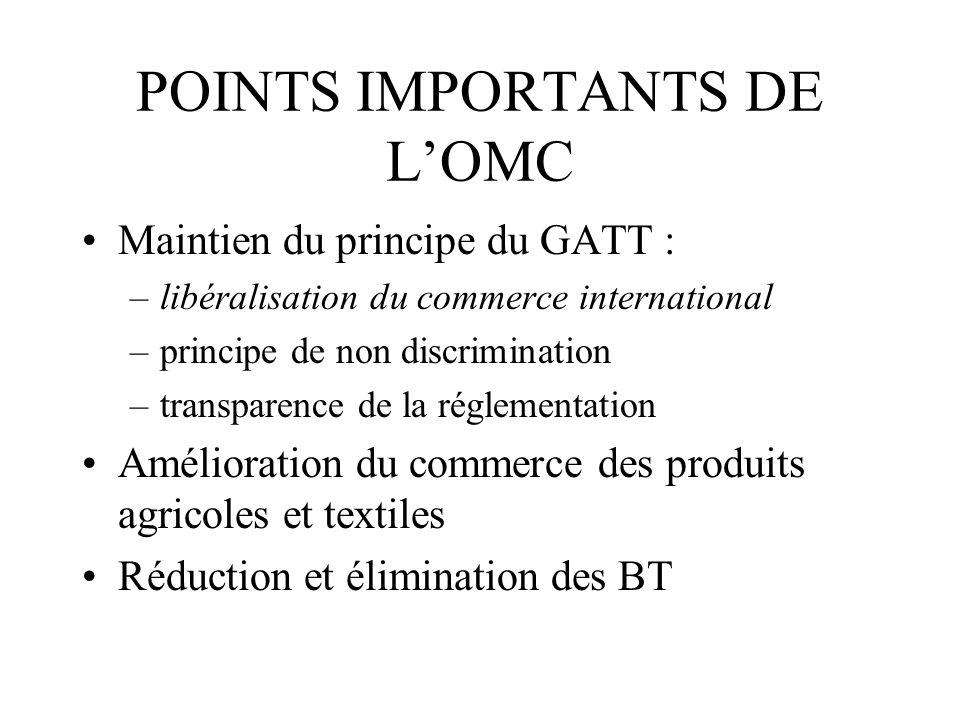 POINTS IMPORTANTS DE LOMC Maintien du principe du GATT : –libéralisation du commerce international –principe de non discrimination –transparence de la