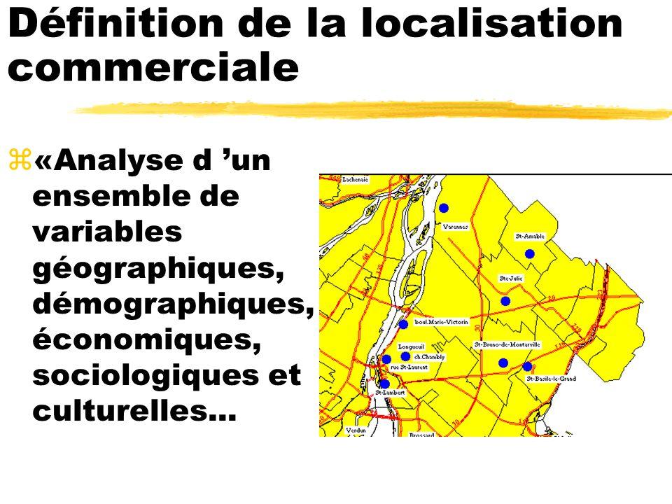 Définition de la localisation commerciale z«Analyse d un ensemble de variables géographiques, démographiques, économiques, sociologiques et culturelle
