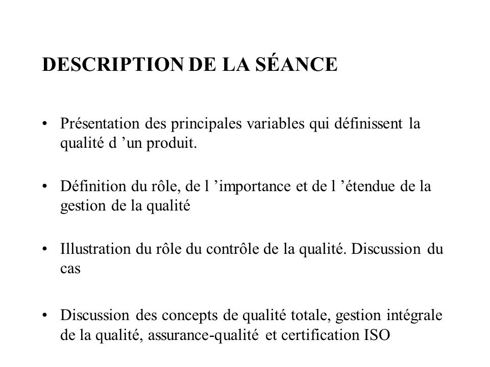 DESCRIPTION DE LA SÉANCE Présentation des principales variables qui définissent la qualité d un produit. Définition du rôle, de l importance et de l é