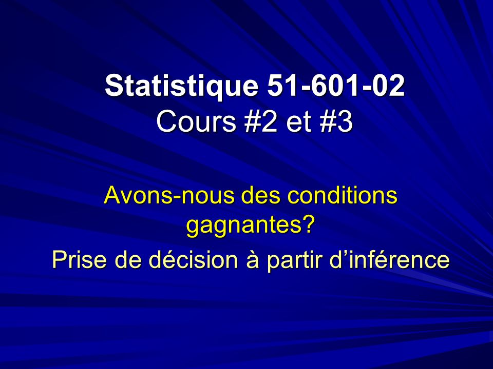 Statistique 51-601-02 Cours #2 et #3 Avons-nous des conditions gagnantes.
