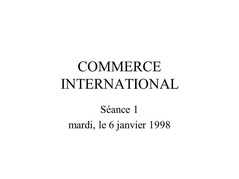 COMMERCE INTERNATIONAL Séance 1 mardi, le 6 janvier 1998