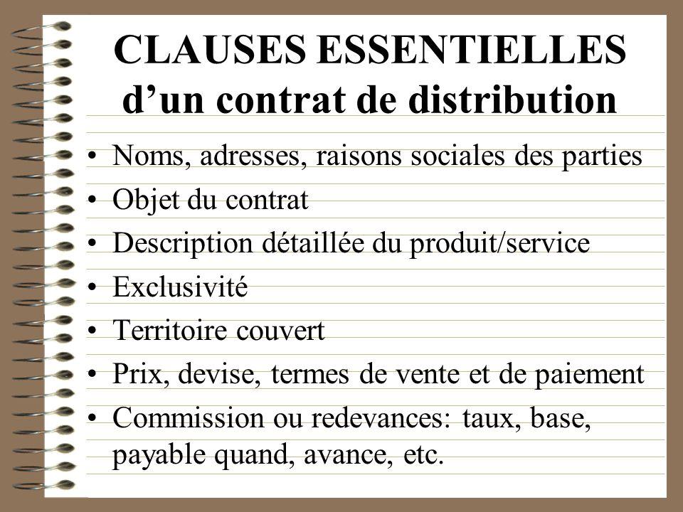 CLAUSES ESSENTIELLES dun contrat de distribution Noms, adresses, raisons sociales des parties Objet du contrat Description détaillée du produit/servic