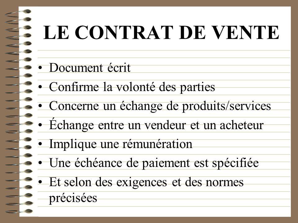LE CONTRAT DE VENTE Document écrit Confirme la volonté des parties Concerne un échange de produits/services Échange entre un vendeur et un acheteur Im