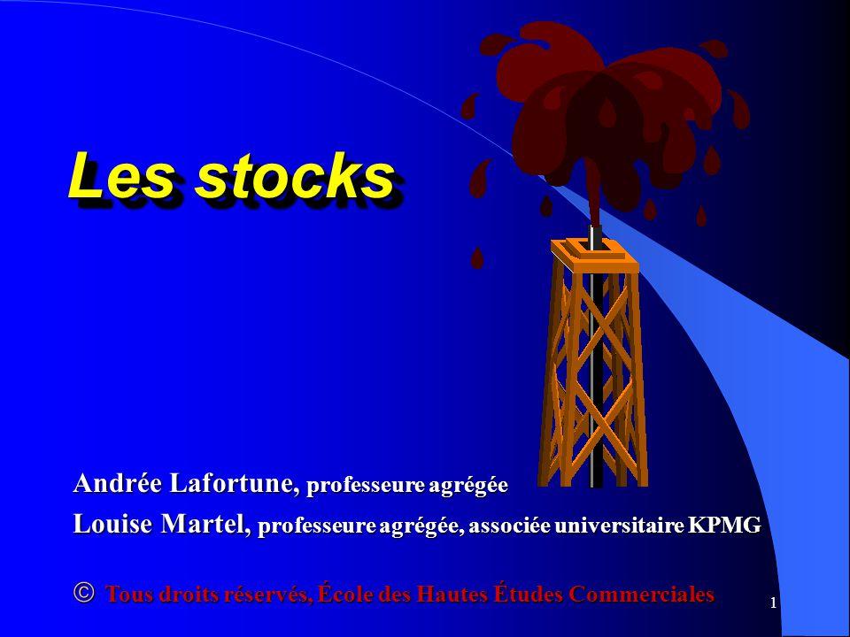 1 Les stocks Andrée Lafortune, professeure agrégée Louise Martel, professeure agrégée, associée universitaire KPMG Tous droits réservés, École des Hau