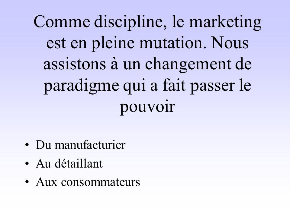 Du manufacturier Au détaillant Aux consommateurs Comme discipline, le marketing est en pleine mutation. Nous assistons à un changement de paradigme qu