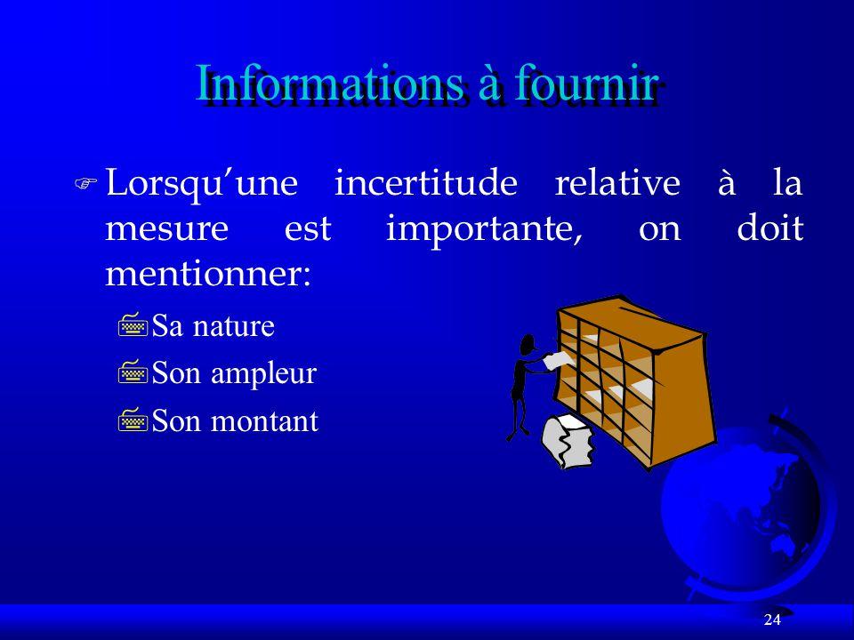 24 Informations à fournir F Lorsquune incertitude relative à la mesure est importante, on doit mentionner: 7Sa nature 7Son ampleur 7Son montant