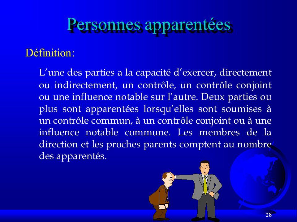28 Personnes apparentées Lune des parties a la capacité dexercer, directement ou indirectement, un contrôle, un contrôle conjoint ou une influence not