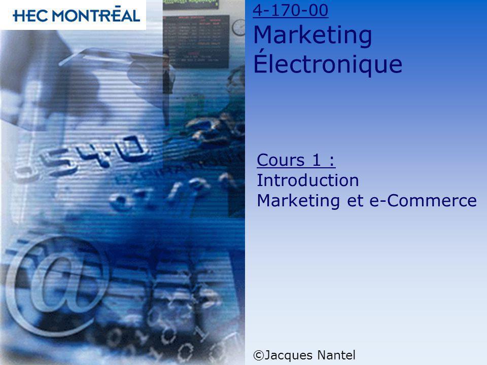 4-170-00 Marketing Électronique ©Jacques Nantel Cours 1 : Introduction Marketing et e-Commerce