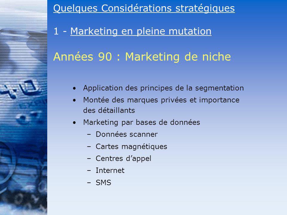 Application des principes de la segmentation Montée des marques privées et importance des détaillants Marketing par bases de données –Données scanner