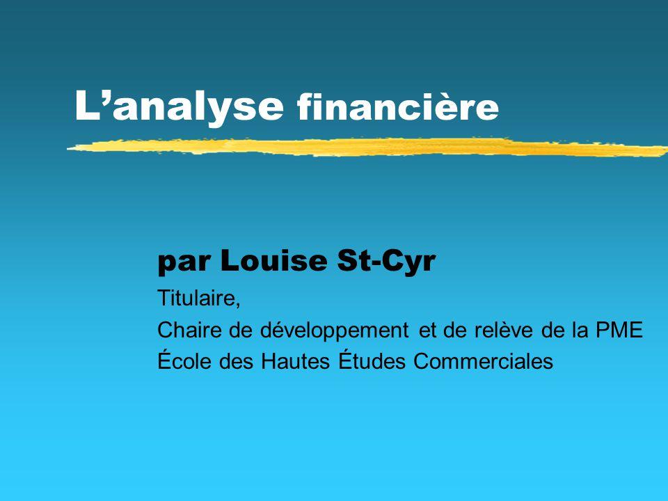 Lanalyse financière par Louise St-Cyr Titulaire, Chaire de développement et de relève de la PME École des Hautes Études Commerciales