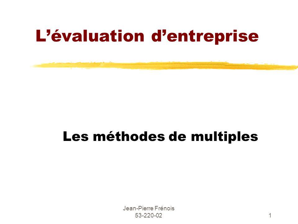 Jean-Pierre Frénois 53-220-021 Lévaluation dentreprise Les méthodes de multiples