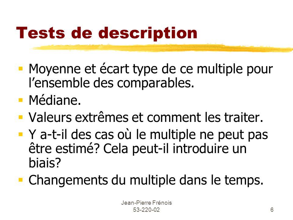 Jean-Pierre Frénois 53-220-026 Tests de description Moyenne et écart type de ce multiple pour lensemble des comparables.