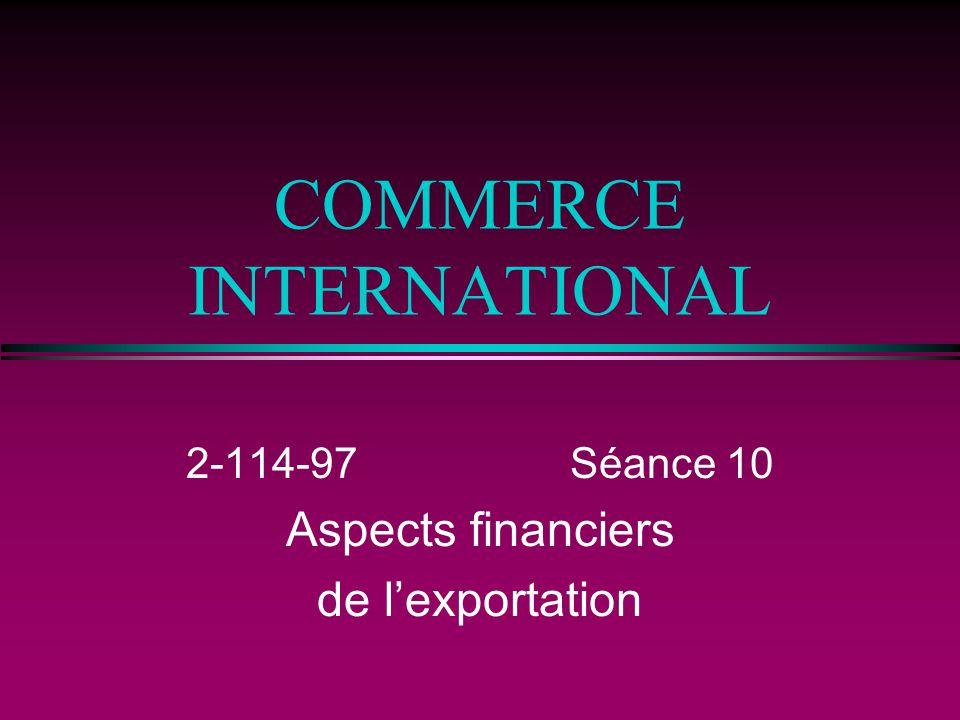COMMERCE INTERNATIONAL 2-114-97Séance 10 Aspects financiers de lexportation