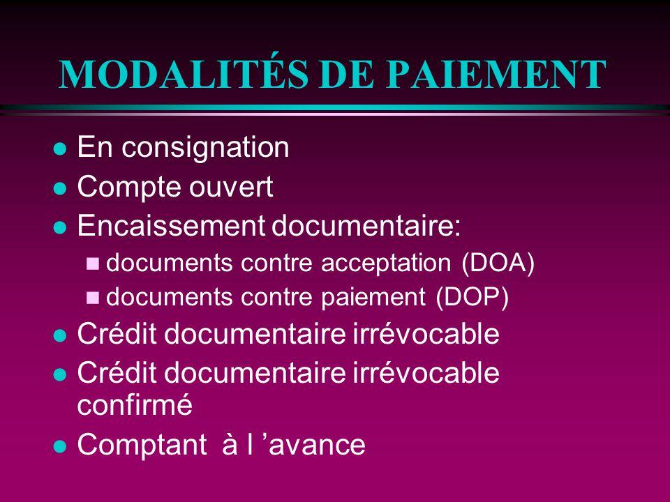 MODALITÉS DE PAIEMENT l En consignation l Compte ouvert l Encaissement documentaire: n documents contre acceptation (DOA) n documents contre paiement