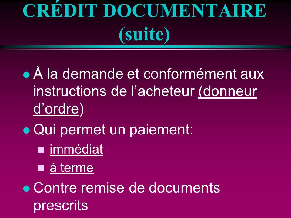 CRÉDIT DOCUMENTAIRE (suite) l À la demande et conformément aux instructions de lacheteur (donneur dordre) l Qui permet un paiement: n immédiat n à ter