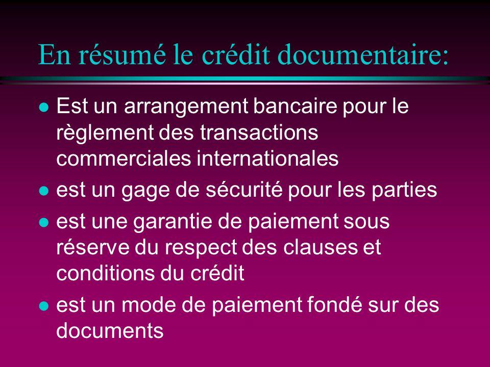 En résumé le crédit documentaire: l Est un arrangement bancaire pour le règlement des transactions commerciales internationales l est un gage de sécur