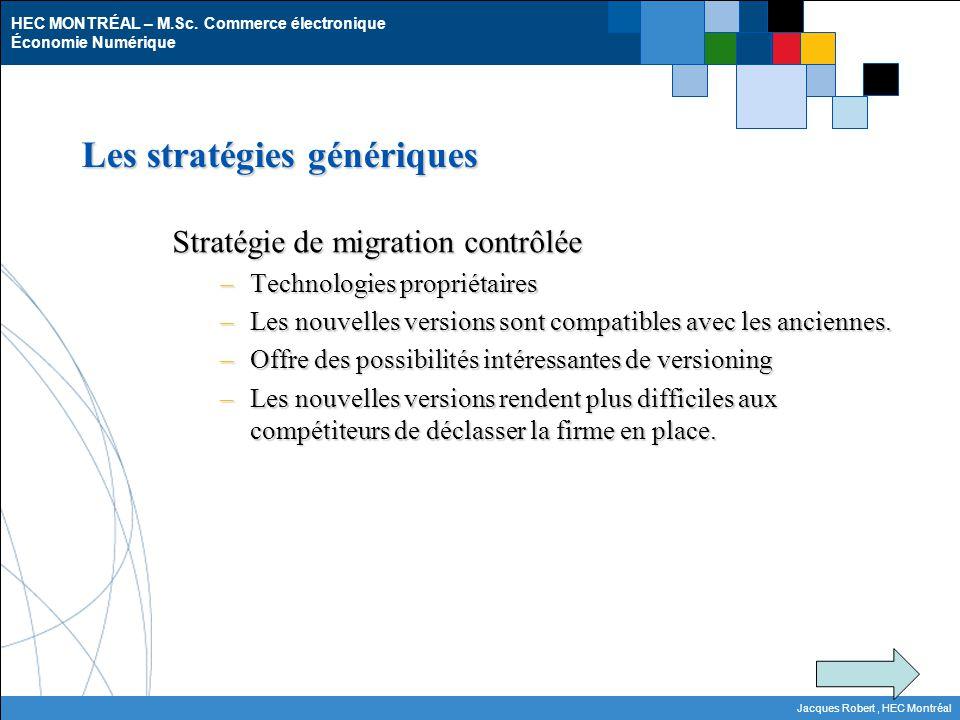 HEC MONTRÉAL – M.Sc. Commerce électronique Économie Numérique Jacques Robert, HEC Montréal Les stratégies génériques Stratégie de migration contrôlée