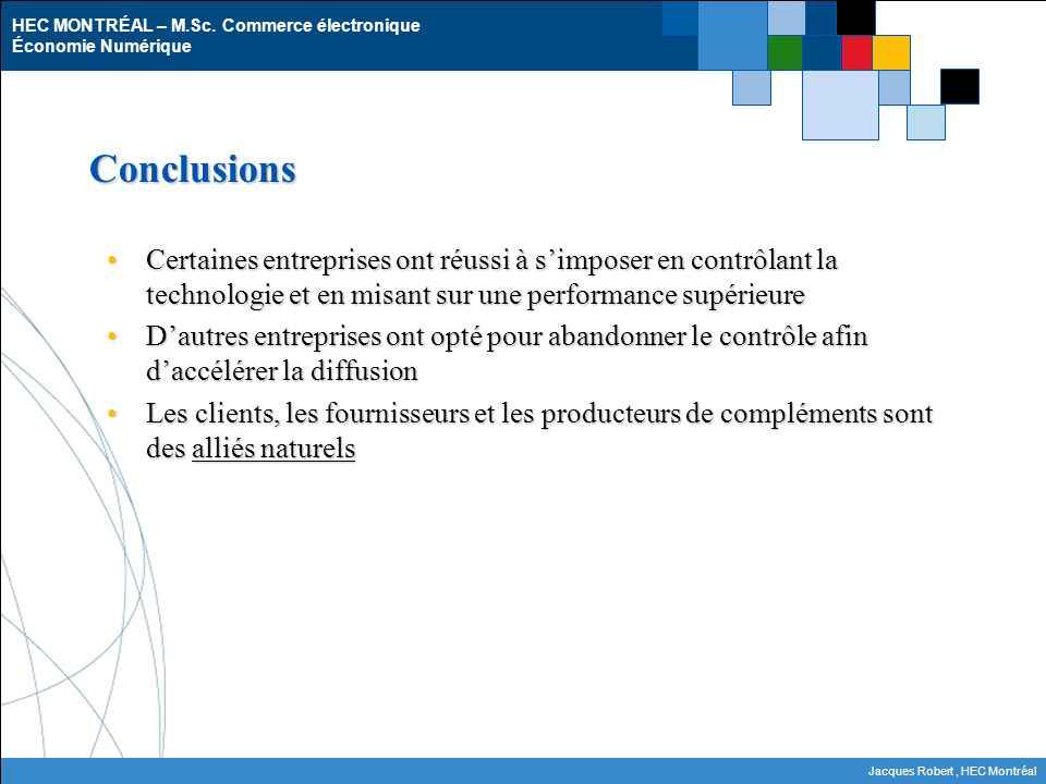 HEC MONTRÉAL – M.Sc. Commerce électronique Économie Numérique Jacques Robert, HEC Montréal Conclusions Certaines entreprises ont réussi à simposer en