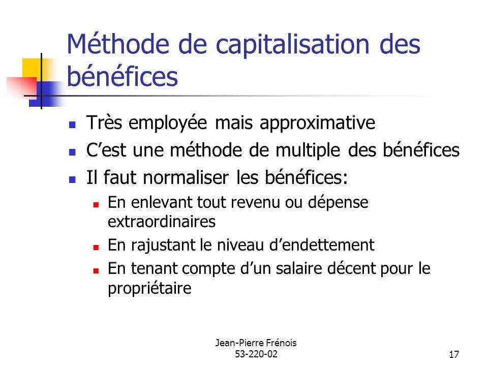 Jean-Pierre Frénois 53-220-0217 Méthode de capitalisation des bénéfices Très employée mais approximative Cest une méthode de multiple des bénéfices Il
