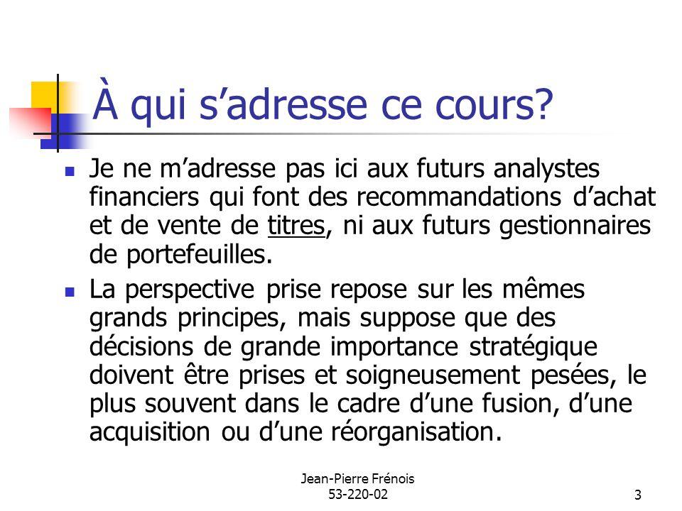 Jean-Pierre Frénois 53-220-023 À qui sadresse ce cours? Je ne madresse pas ici aux futurs analystes financiers qui font des recommandations dachat et