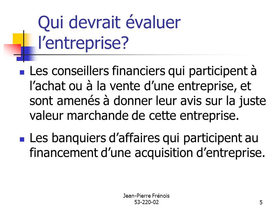 Jean-Pierre Frénois 53-220-025 Qui devrait évaluer lentreprise? Les conseillers financiers qui participent à lachat ou à la vente dune entreprise, et