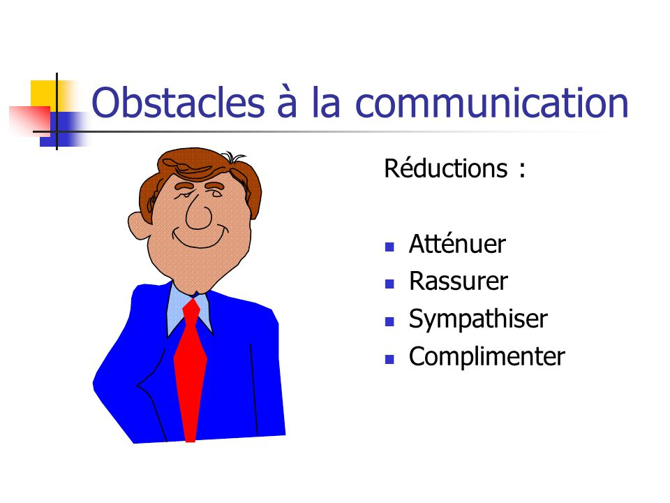 Obstacles à la communication Jugements : Analyser Amplifier Diagnostiquer Blâmer Ridiculiser