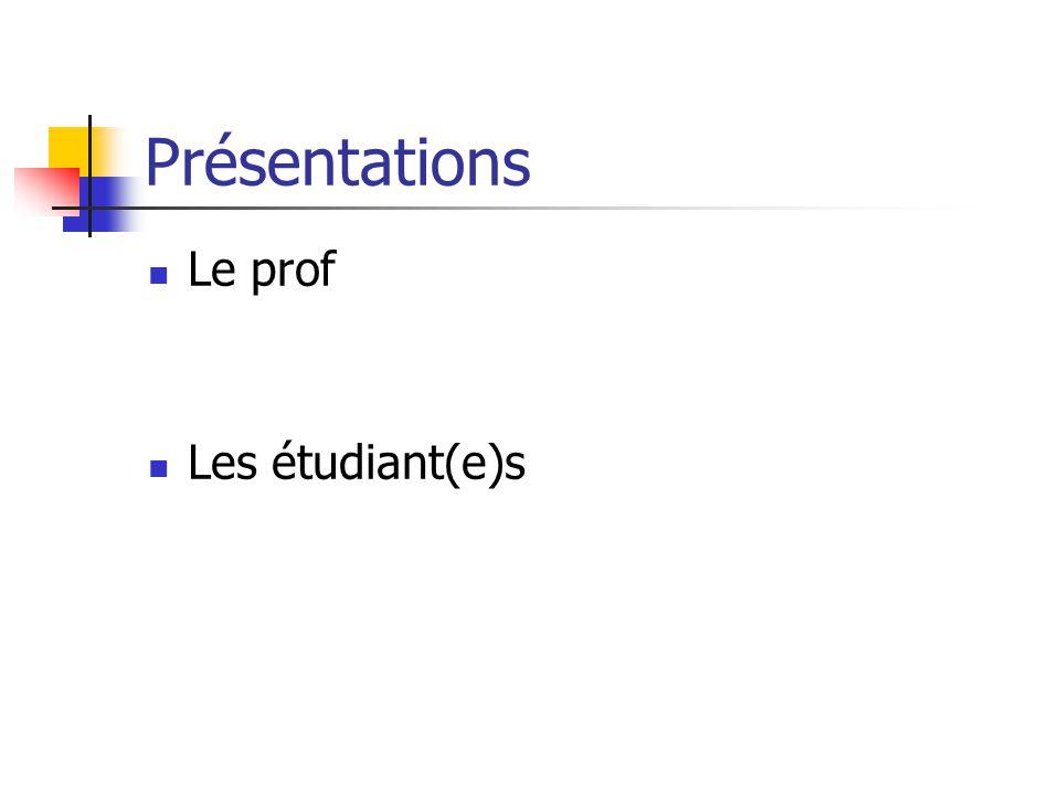 Présentations Le prof Les étudiant(e)s