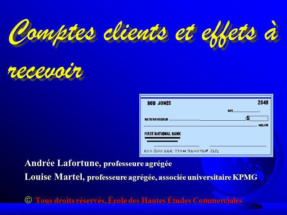 Comptes clients et effets à recevoir Andrée Lafortune, professeure agrégée Louise Martel, professeure agrégée, associée universitaire KPMG Tous droits