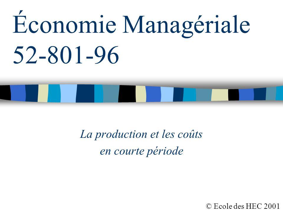 Économie Managériale 52-801-96 La production et les coûts en courte période © Ecole des HEC 2001