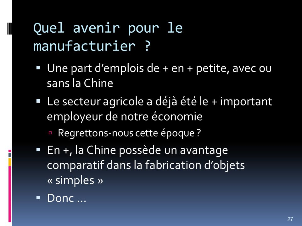 Quel avenir pour le manufacturier ? Une part demplois de + en + petite, avec ou sans la Chine Le secteur agricole a déjà été le + important employeur