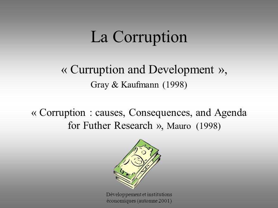 Développement et institutions économiques (automne 2001) La Corruption « Curruption and Development », Gray & Kaufmann (1998) « Corruption : causes, Consequences, and Agenda for Futher Research », Mauro (1998)