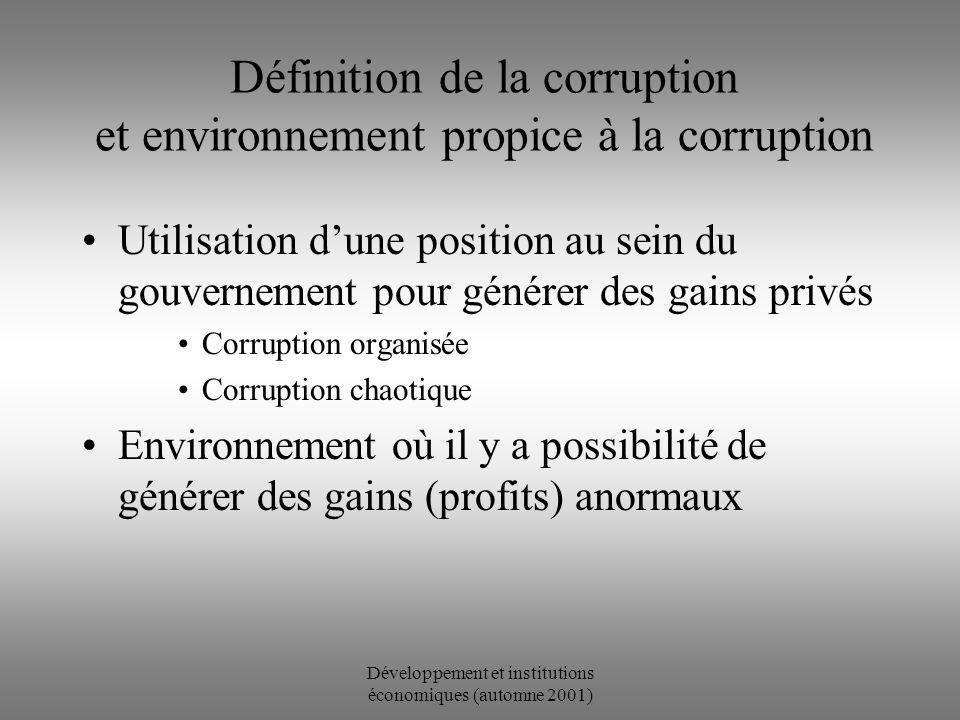 Développement et institutions économiques (automne 2001) La Corruption « Curruption and Development », Gray & Kaufmann (1998) « Corruption : causes, Consequences, and Agenda for Futher Research », Mauro (1998)