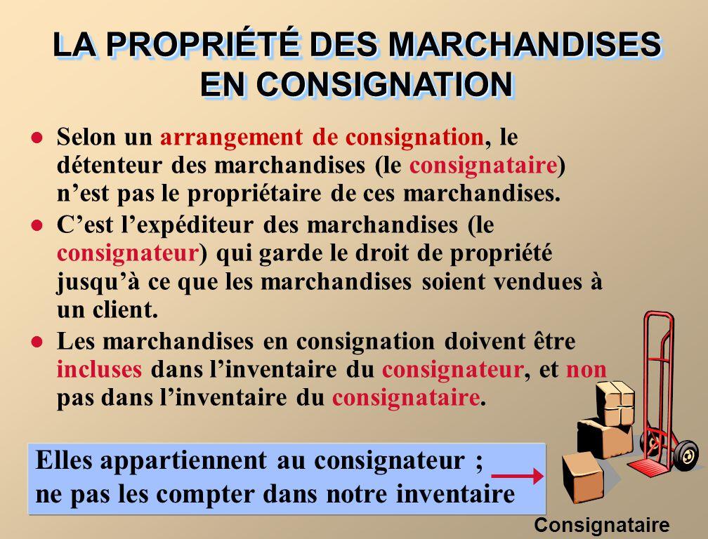 Selon un arrangement de consignation, le détenteur des marchandises (le consignataire) nest pas le propriétaire de ces marchandises.
