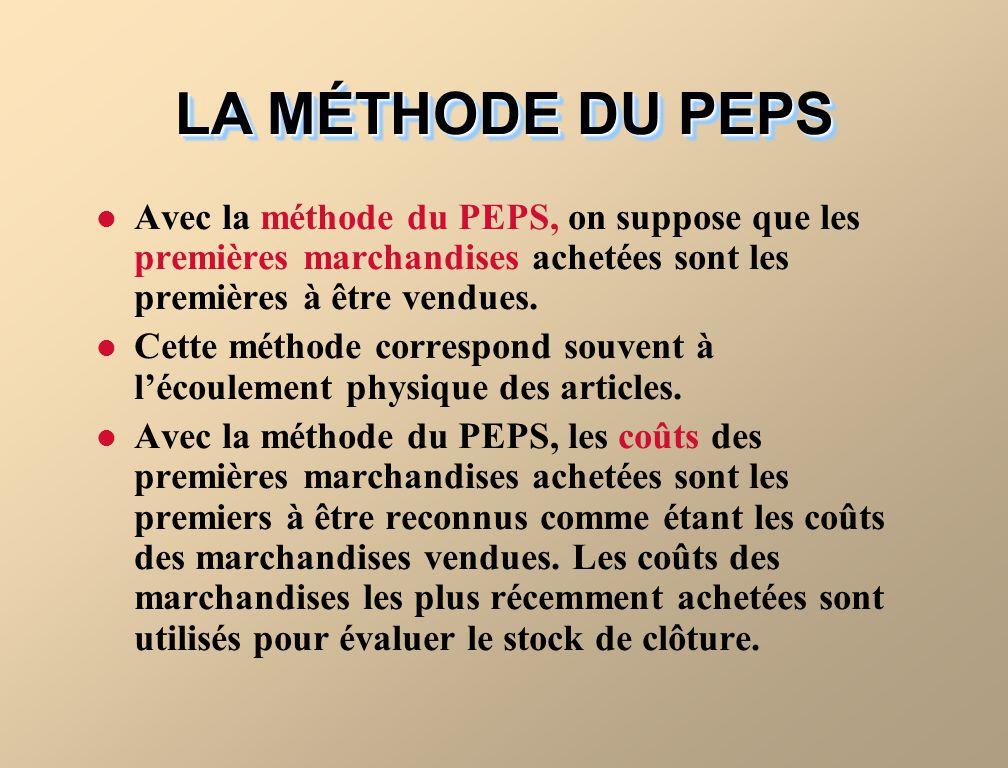 LA MÉTHODE DU PEPS Avec la méthode du PEPS, on suppose que les premières marchandises achetées sont les premières à être vendues.