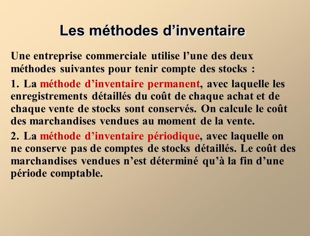 Les méthodes dinventaire Une entreprise commerciale utilise lune des deux méthodes suivantes pour tenir compte des stocks : 1.